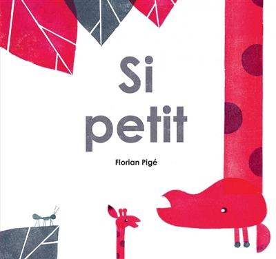 Si petit | Pigé, Florian (1988-....). Auteur
