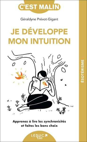 Je développe mon intuition : apprenez à lire les synchronicités et faites les bons choix