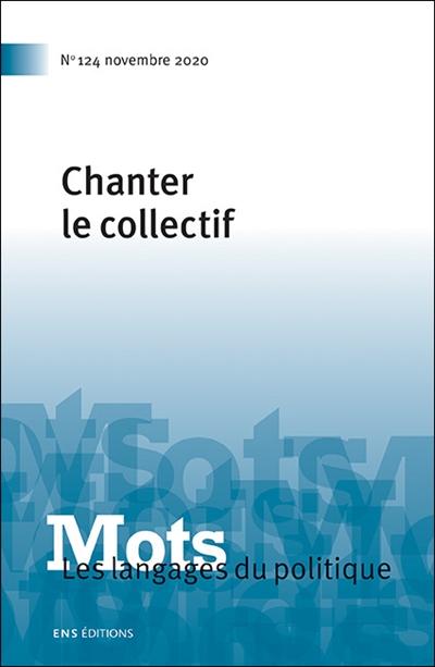 Mots : les langages du politique, n° 124. Chanter le collectif