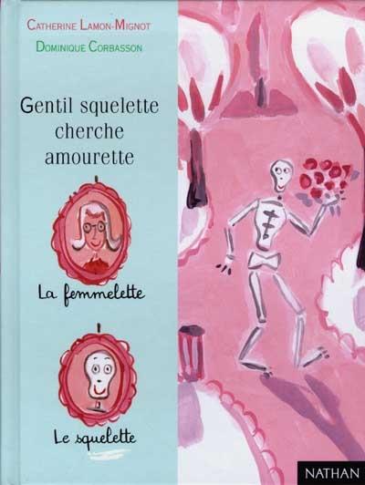 Gentil squelette cherche amourette / Catherine Lamon-Mignot | Lamon-Mignot, Catherine (1958-....). Auteur