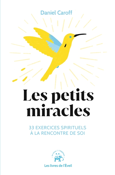Les petits miracles : 33 exercices spirituels à la rencontre de soi
