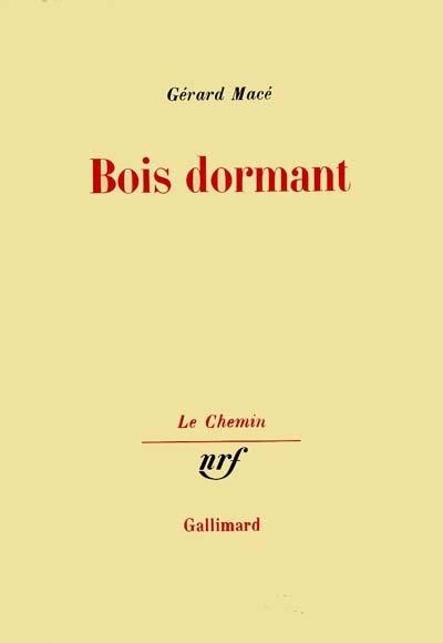 Bois dormant / Gérard Macé   Macé, Gérard (1946-....)