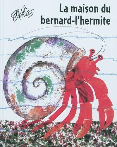 La maison du bernard-l'hermite | Eric Carle (1929-....). Auteur