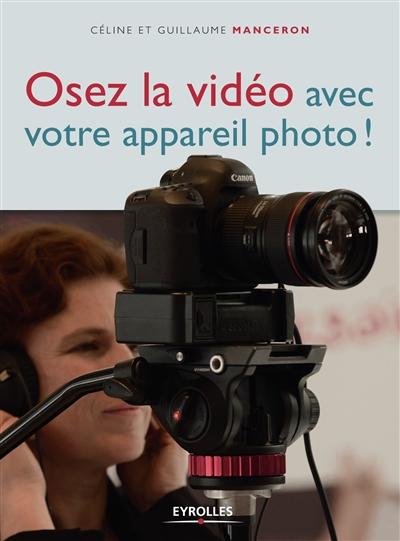 Osez la vidéo avec votre appareil photo ! / Céline et Guillaume Manceron | Manceron, Céline. Auteur