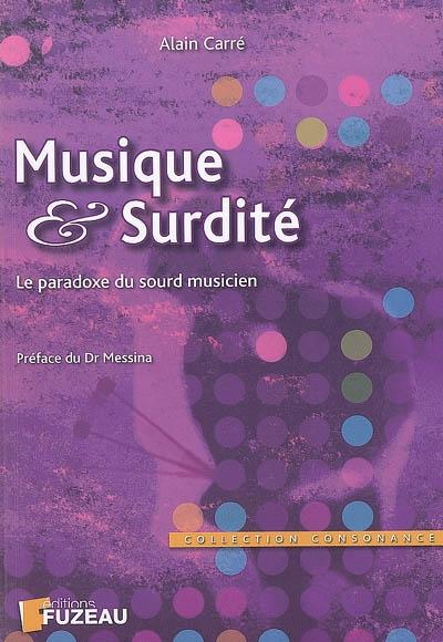 Musique & surdité : le paradoxe du sourd musicien | Carré, Alain (1957-....). Auteur
