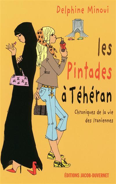 Les pintades à Téhéran : chroniques de la vie des Iraniennes / Delphine Minoui   Minoui, Delphine. Auteur