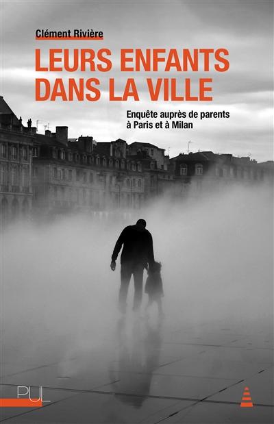 Leurs enfants dans la ville : enquête auprès de parents à Paris et à Milan