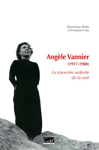 Angèle Vannier, 1917-1980 : la traversée ardente de la nuit | Bodin, Dominique (1958-....). Auteur