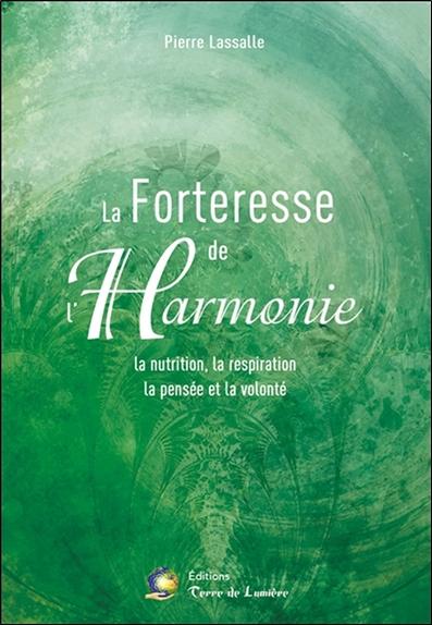 La forteresse de l'harmonie : la nutrition, la respiration, la pensée et la volonté