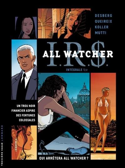 IRS : All Watcher : intégrale. Vol. 1