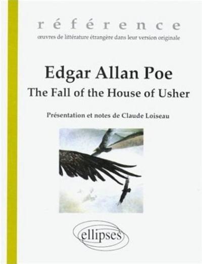 The fall of the house of Usher / Edgar Allan Poe | Poe, Edgar Allan (1809-1849). Auteur