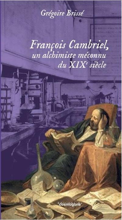 François Cambriel, un alchimiste méconnu du XIXe siècle