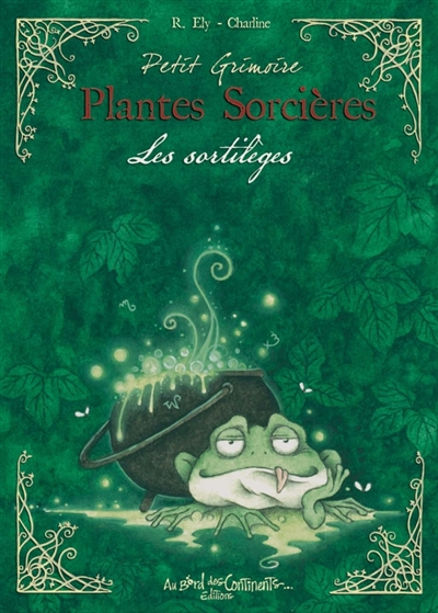Petit grimoire des plantes sorcières : plantes sortilèges