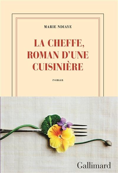 La cheffe, roman d'une cuisinière : roman / Marie Ndiaye   Ndiaye, Marie (1967-....). Auteur