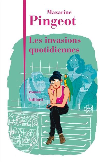invasions quotidiennes (Les) : roman | Pingeot, Mazarine (1974-....). Auteur