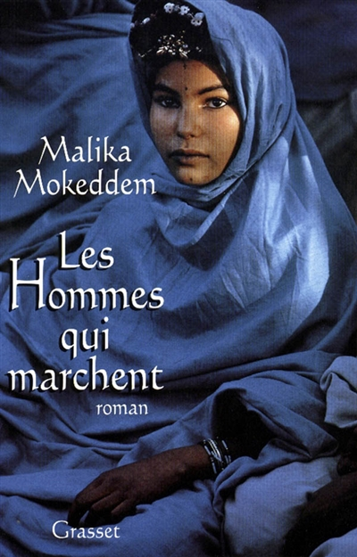 Les hommes qui marchent : roman / Malika Mokeddem | Mokeddem, Malika (1949-....). Auteur