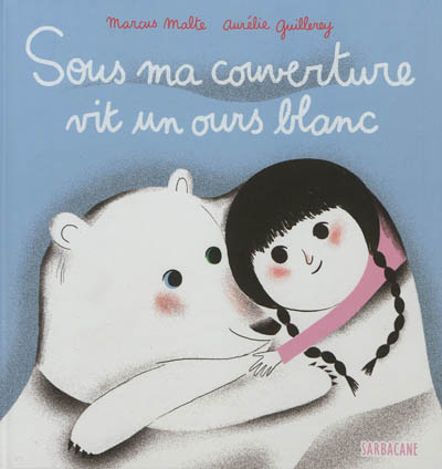 Sous ma couverture vit un ours blanc | Malte, Marcus (1967-....). Auteur