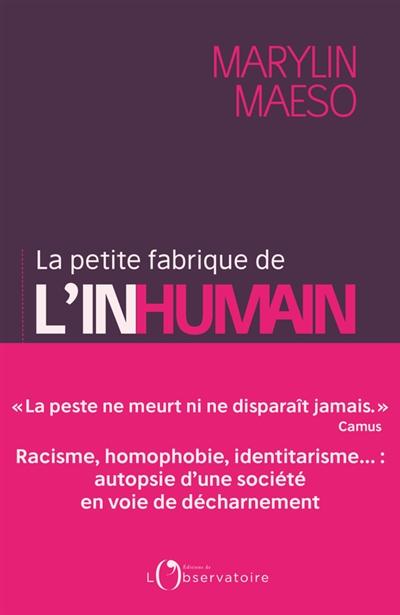 La petite fabrique de l'inhumain : racisme, homophobie, identitarisme... : autopsie d'une société en voie de décharnement