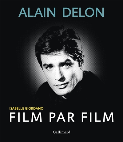 Alain Delon : film par film | Giordano, Isabelle (1963-....). Auteur