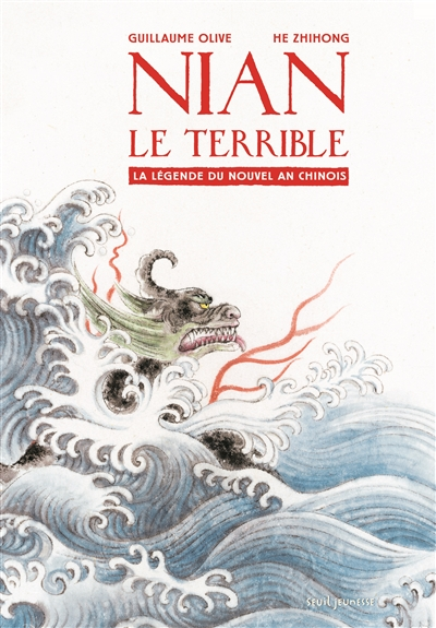 Nian le terrible : la légende du nouvel an chinois   Olive, Guillaume. Auteur