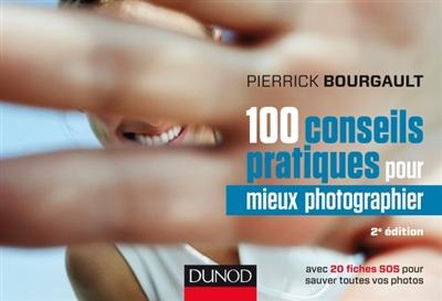 100 conseils pratiques pour mieux photographier | Bourgault, Pierrick (1961-....). Auteur