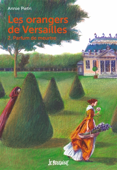 Les orangers de Versailles. Vol. 2. Parfum de meurtre