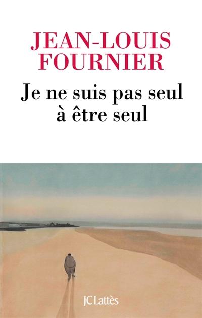 Je ne suis pas seul à être seul | Fournier, Jean-Louis (1938-....). Auteur
