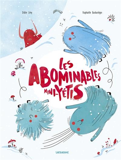Les abominables mini-yétis / Didier Lévy, Raphaëlle Barbanègre | Lévy, Didier (1964-....). Auteur