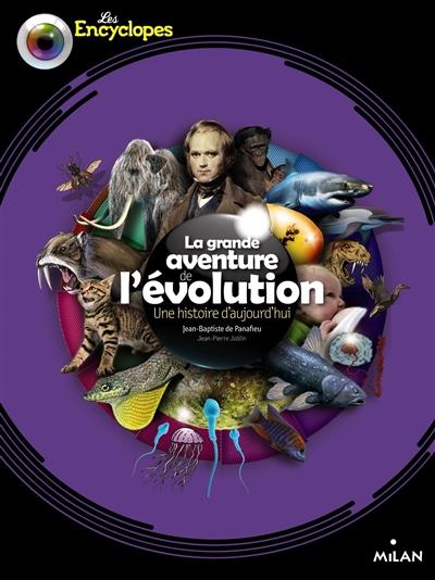 La grande aventure de l'évolution : une histoire d'aujourd'hui / Jean-Baptiste de Panafieu | Panafieu, Jean-Baptiste de (1955-....). Auteur