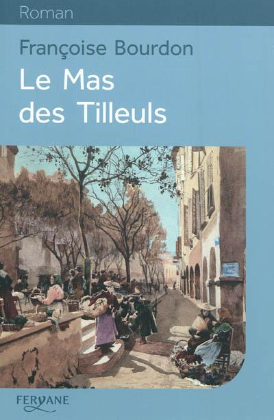 Le mas des Tilleuls / Françoise Bourdon | Bourdon, Françoise (1953-....). Auteur