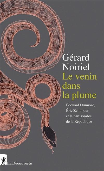 venin dans la plume (Le) : Edouard Drumont, Eric Zemmour et la part sombre de la République | Noiriel, Gérard (1950-....). Auteur