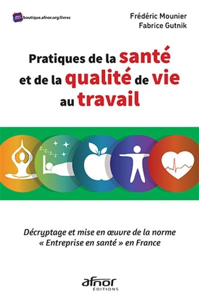 Pratiques de la santé et de la qualité de vie au travail : décryptage et mise en oeuvre de la norme Entreprise en santé en France