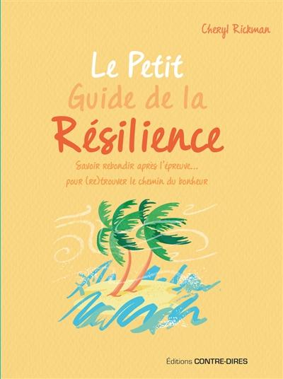 Le petit guide de la résilience : savoir rebondir après l'épreuve... pour (re)trouver le chemin du bonheur