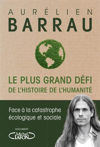 Le plus grand défi de l'histoire de l'humanité : face à la catastrophe écologique et sociale / Aurélien Barrau | Barrau, Aurélien (1973-....). Auteur