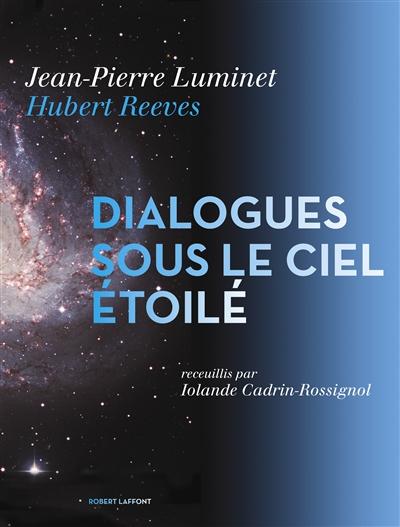 Dialogues sous le ciel étoilé / Jean-Pierre Luminet, Hubert Reeves   Luminet, Jean-Pierre (1951-....). Auteur