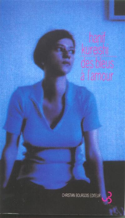 Des bleus à l'amour | Kureishi, Hanif (1954-....). Auteur