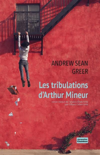 Les tribulations d'Arthur Mineur / Andrew Sean Greer | Greer, Andrew Sean (1969-....). Auteur