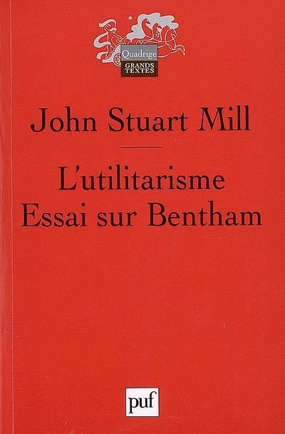 utilitarisme (L'). [suivi de] Essai sur Bentham | Mill, John Stuart (1806-1873). Auteur