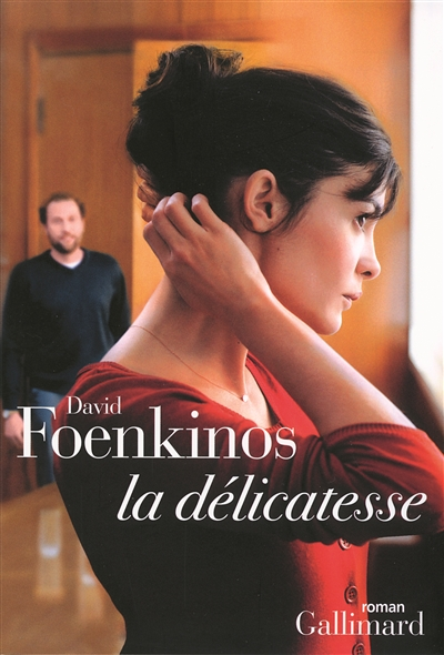 La délicatesse : roman / David Foenkinos | Foenkinos, David (1974-....). Auteur