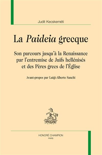 La paideia grecque : son parcours jusqu'à la Renaissance par l'entremise de Juifs hellénisés et des Pères grecs de l'Eglise