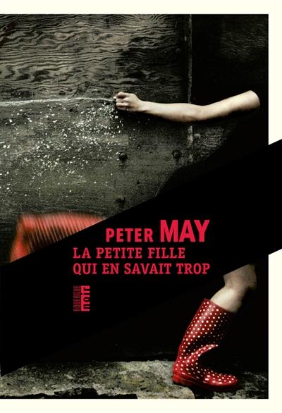 La petite fille qui en savait trop : roman   Peter May (1951-....) - romancier. Auteur