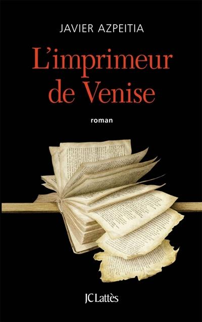 imprimeur de Venise (L') : roman   Azpeitia, Javier (1962-....). Auteur