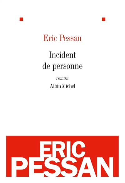 Incident de personne : roman   Pessan, Eric (1970-....). Auteur