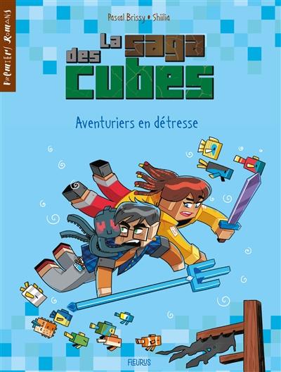 La saga des cubes. Vol. 3. Aventuriers en détresse !