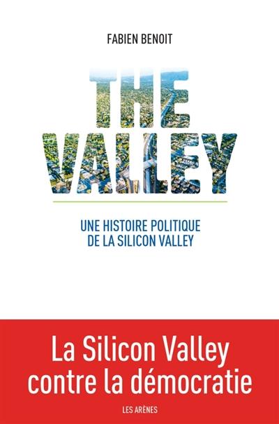 The Valley : une histoire politique de la Silicon Valley |