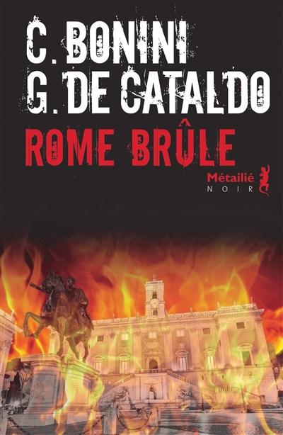 Rome brûle / Carlo Bonini, Giancarlo De Cataldo | Bonini, Carlo (1967-....). Auteur