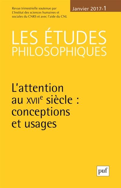 Etudes philosophiques (Les), n° 1 (2017). L'attention au XVIIe siècle : conceptions et usages