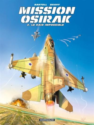 Mission Osirak. Vol. 2. Le raid impossible