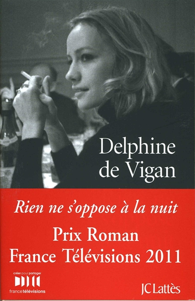 Rien ne s'oppose à la nuit : roman / Delphine de Vigan | Vigan, Delphine de. Auteur