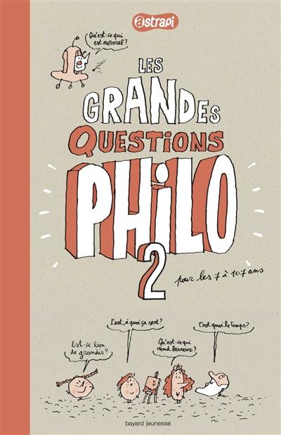 Les  grandes questions philo pour les 7 à 107 ans / rédaction d'Astrapi   Anne-Sophie Chilard